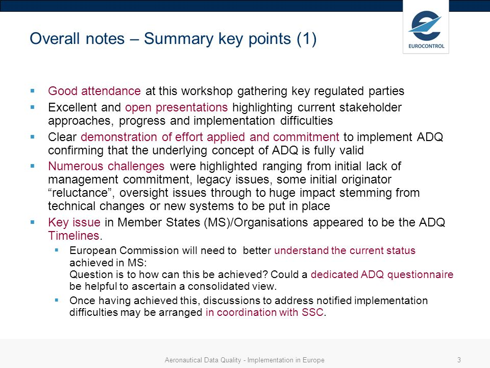 Aeronautical Data Quality - Implementation in Europe3 Overall notes – Summary key points (1) Good attendance at this workshop gathering key regulated