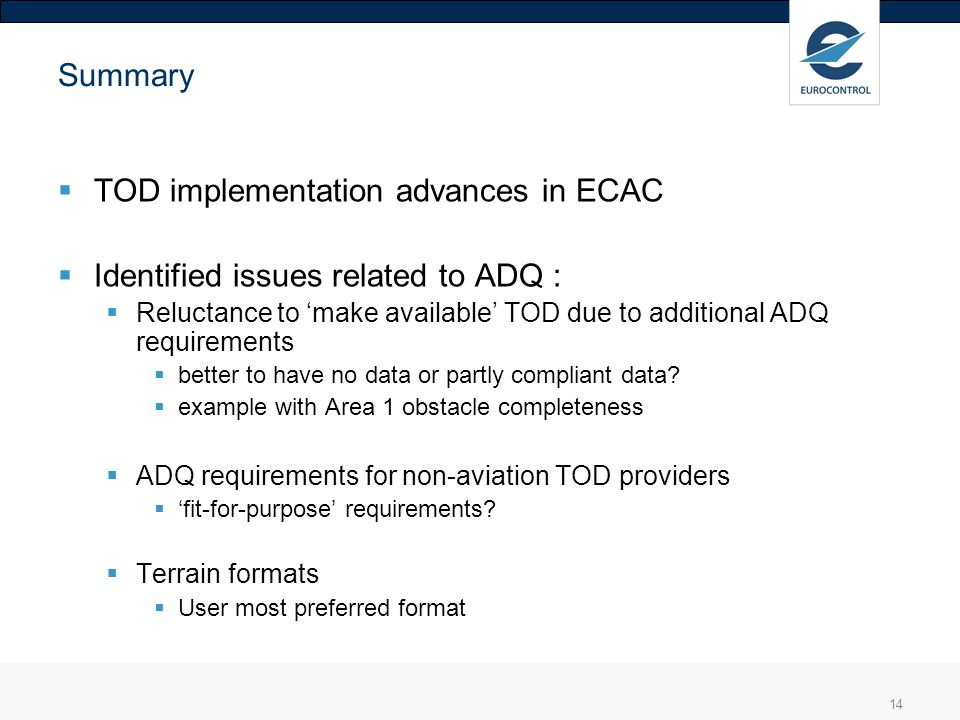 14 Summary TOD implementation advances in ECAC Identified issues related to ADQ : Reluctance to make available TOD due to additional ADQ requirements