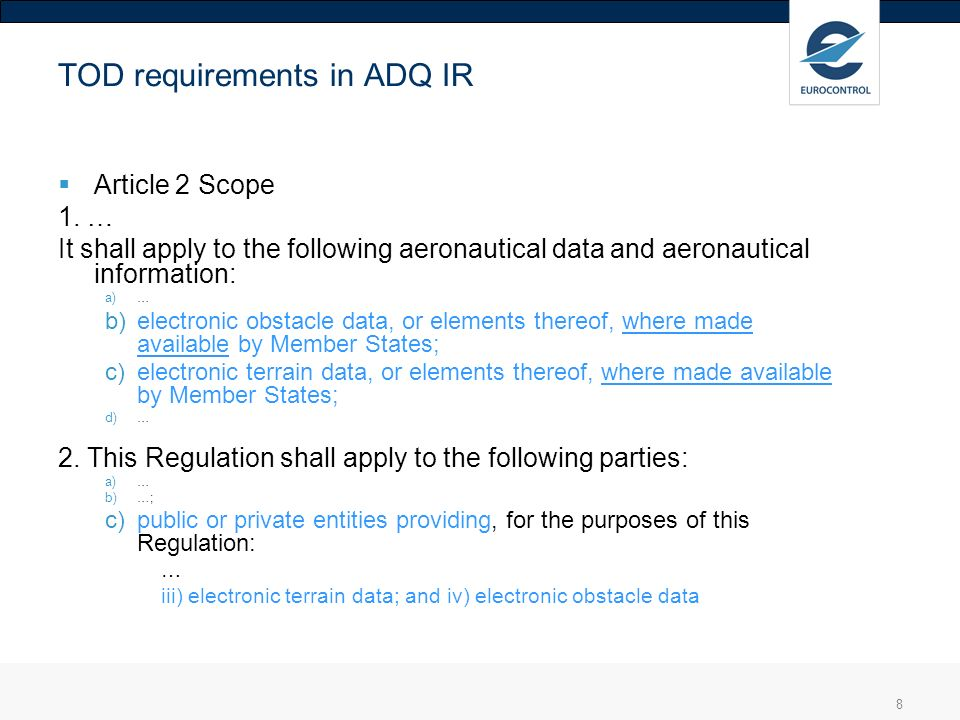 8 TOD requirements in ADQ IR Article 2 Scope 1. … It shall apply to the following aeronautical data and aeronautical information: a)… b)electronic obs