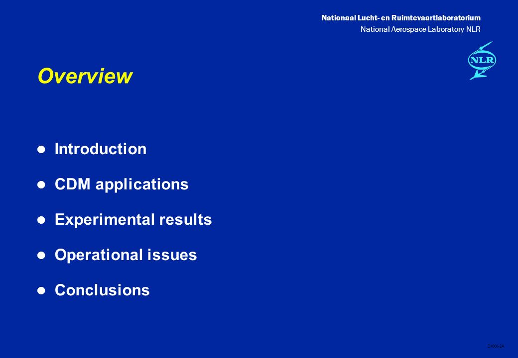 Nationaal Lucht- en Ruimtevaartlaboratorium National Aerospace Laboratory NLR DXXX-2A Overview l Introduction l CDM applications l Experimental results l Operational issues l Conclusions