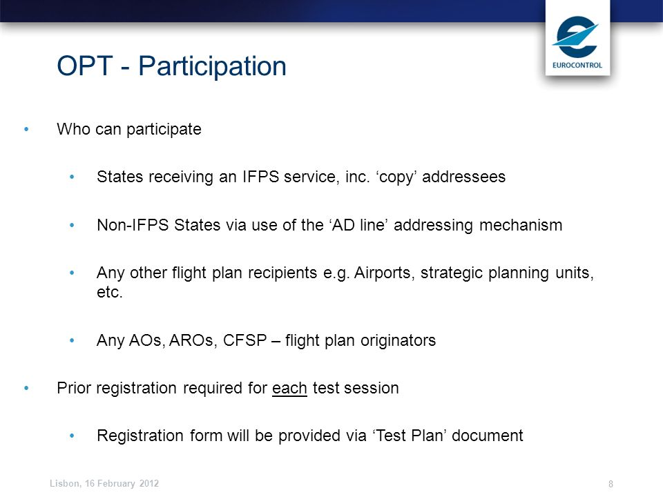 Lisbon, 16 February 2012 8 OPT - Participation Who can participate States receiving an IFPS service, inc. copy addressees Non-IFPS States via use of t