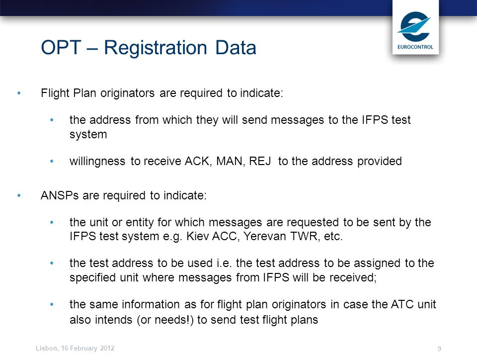Lisbon, 16 February 2012 9 OPT – Registration Data Flight Plan originators are required to indicate: the address from which they will send messages to