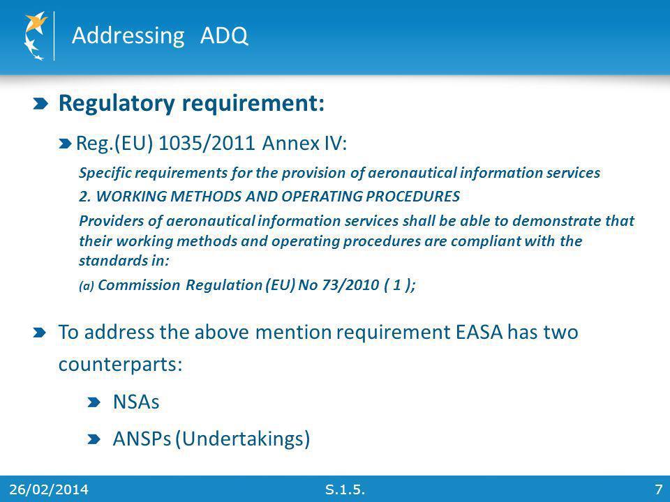 26/02/20147 Addressing ADQ S.1.5. Regulatory requirement: Reg.(EU) 1035/2011 Annex IV: Specific requirements for the provision of aeronautical informa