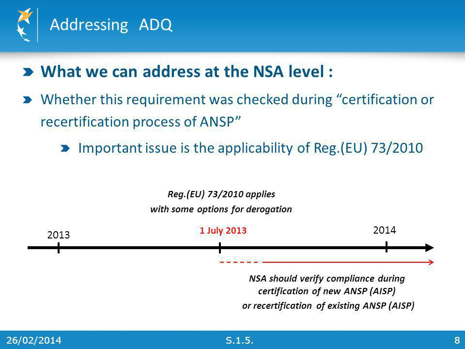 26/02/20148 Addressing ADQ S.1.5. What we can address at the NSA level : Whether this requirement was checked during certification or recertification