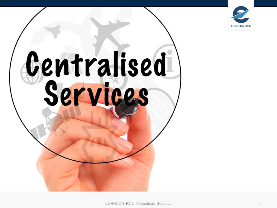 EUROCONTROL Centralised Services3 3