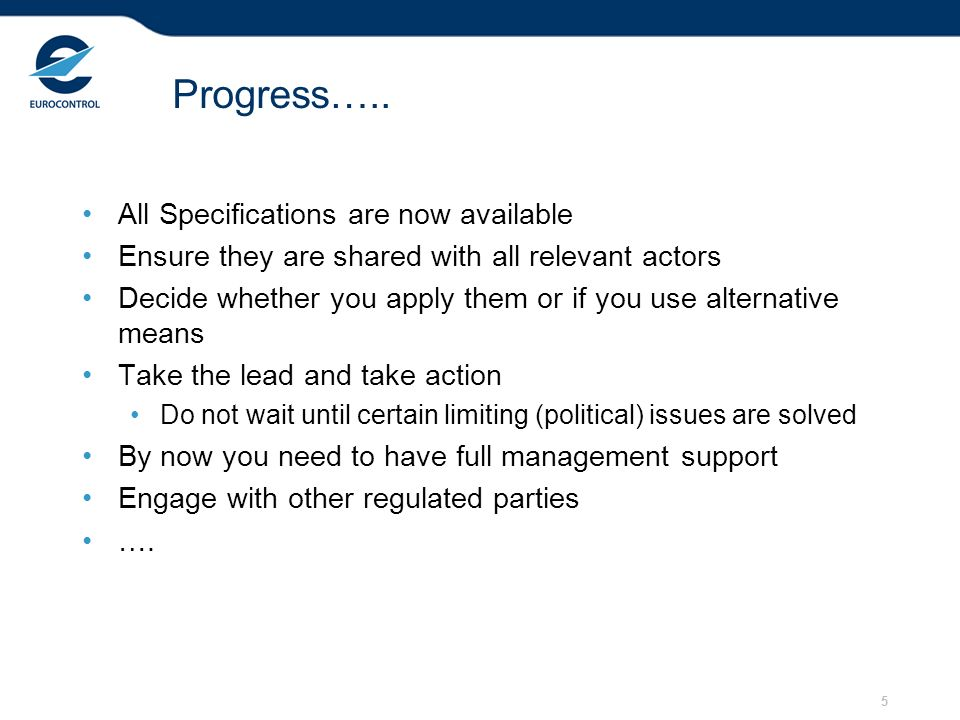 5 Progress….. All Specifications are now available Ensure they are shared with all relevant actors Decide whether you apply them or if you use alterna