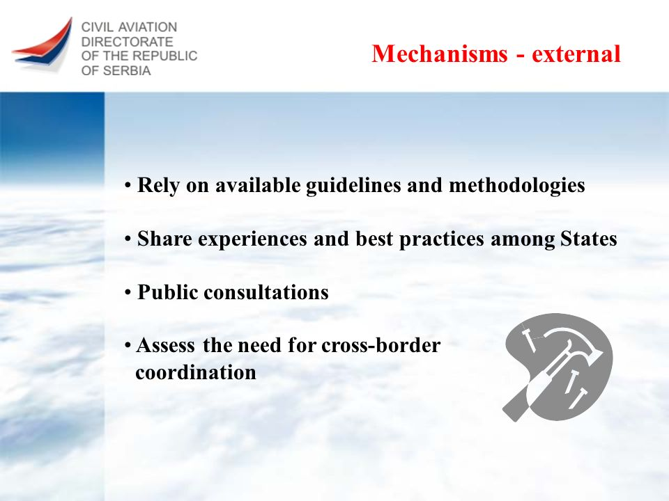 Mechanisms - external Rely on available guidelines and methodologies Share experiences and best practices among States Public consultations Assess the