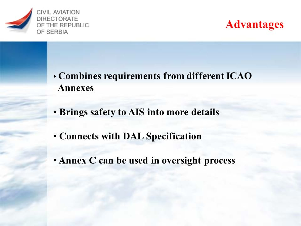Advantages Combines requirements from different ICAO Annexes Brings safety to AIS into more details Connects with DAL Specification Annex C can be use