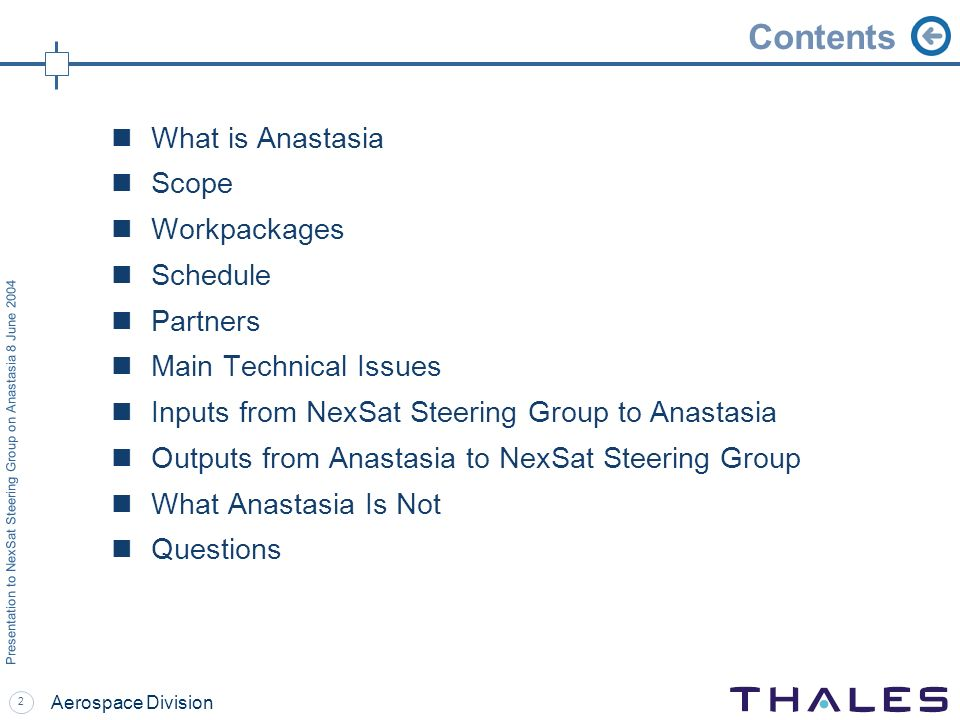 2 Presentation to NexSat Steering Group on Anastasia 8 June 2004 Aerospace Division Contents What is Anastasia Scope Workpackages Schedule Partners Main Technical Issues Inputs from NexSat Steering Group to Anastasia Outputs from Anastasia to NexSat Steering Group What Anastasia Is Not Questions