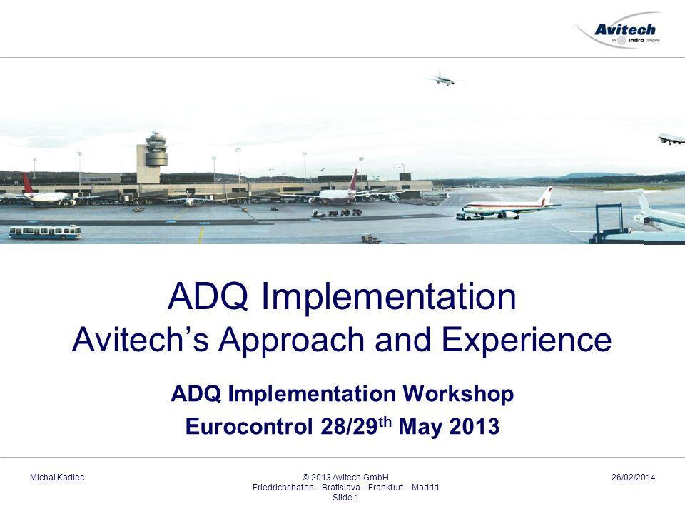26/02/2014Michal Kadlec© 2013 Avitech GmbH Friedrichshafen – Bratislava – Frankfurt – Madrid Slide 1 ADQ Implementation Avitechs Approach and Experien