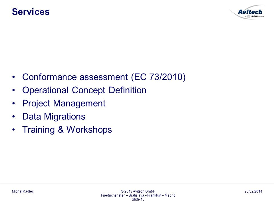 Services Conformance assessment (EC 73/2010) Operational Concept Definition Project Management Data Migrations Training & Workshops 26/02/2014Michal K