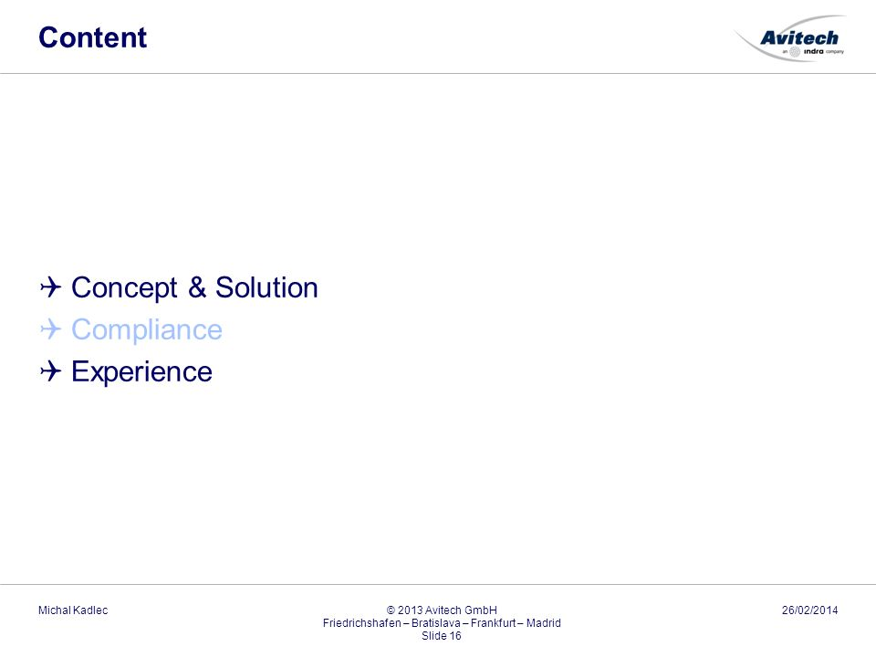 Content Concept & Solution Compliance Experience 26/02/2014Michal Kadlec © 2013 Avitech GmbH Friedrichshafen – Bratislava – Frankfurt – Madrid Slide 1