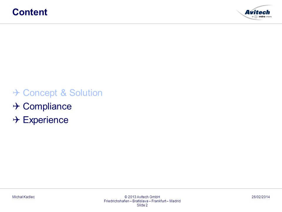 Content Concept & Solution Compliance Experience 26/02/2014Michal Kadlec © 2013 Avitech GmbH Friedrichshafen – Bratislava – Frankfurt – Madrid Slide 2