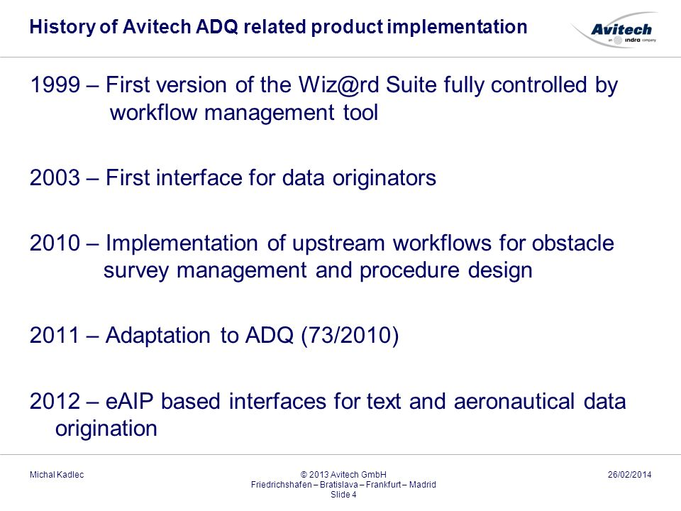 History of Avitech ADQ related product implementation 1999 – First version of the Wiz@rd Suite fully controlled by workflow management tool 2003 – Fir