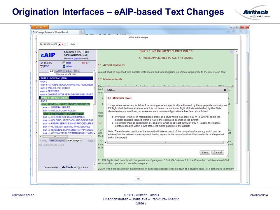 Origination Interfaces – eAIP-based Text Changes 26/02/2014Michal Kadlec © 2013 Avitech GmbH Friedrichshafen – Bratislava – Frankfurt – Madrid Slide 7