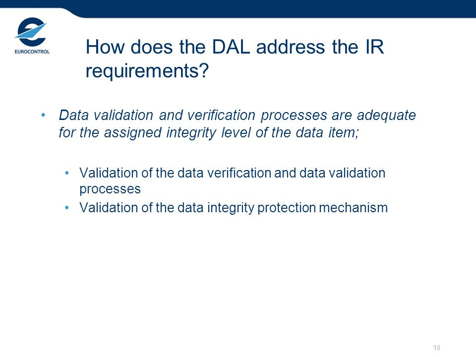 10 How does the DAL address the IR requirements? Data validation and verification processes are adequate for the assigned integrity level of the data