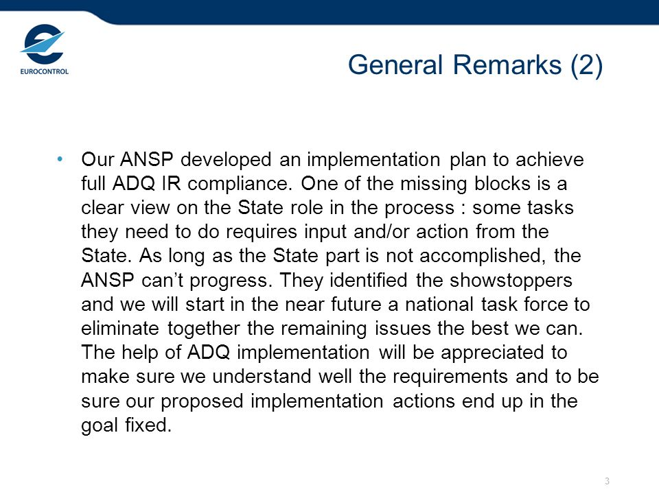 3 General Remarks (2) Our ANSP developed an implementation plan to achieve full ADQ IR compliance. One of the missing blocks is a clear view on the St