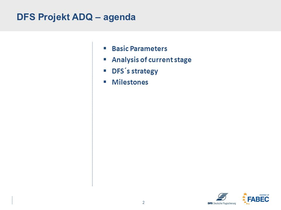 2 Basic Parameters Analysis of current stage DFS´s strategy Milestones DFS Projekt ADQ – agenda