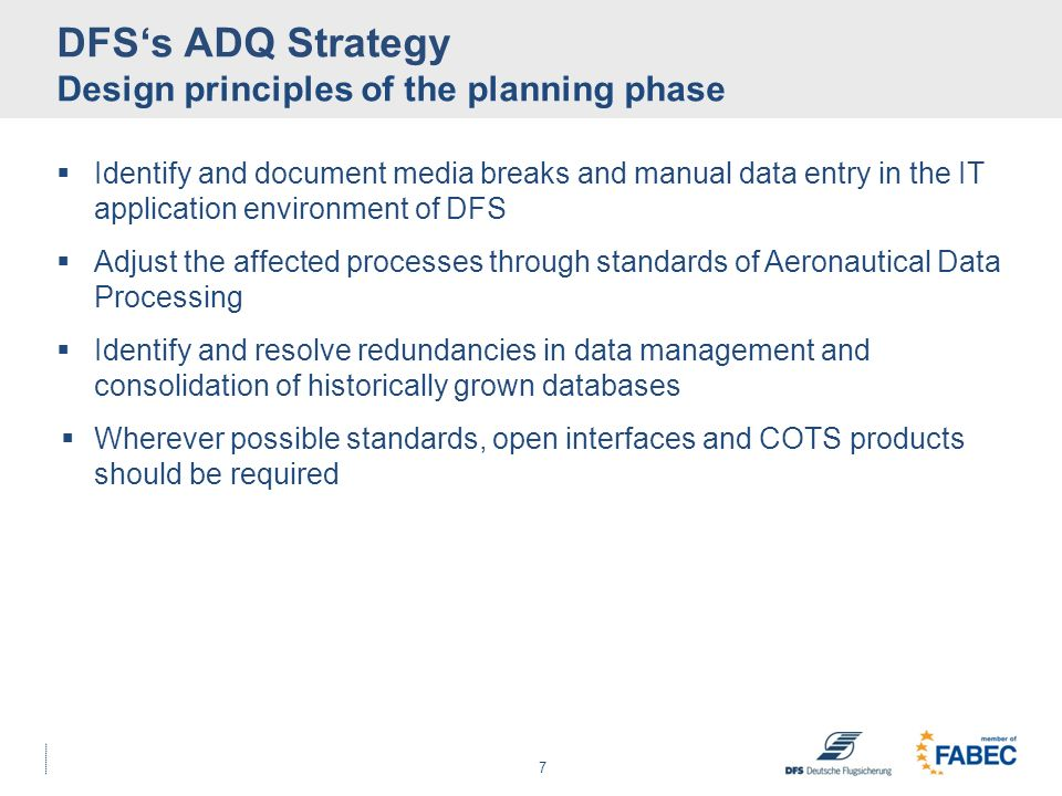 DFSs ADQ Strategy Design principles of the planning phase Identify and document media breaks and manual data entry in the IT application environment o