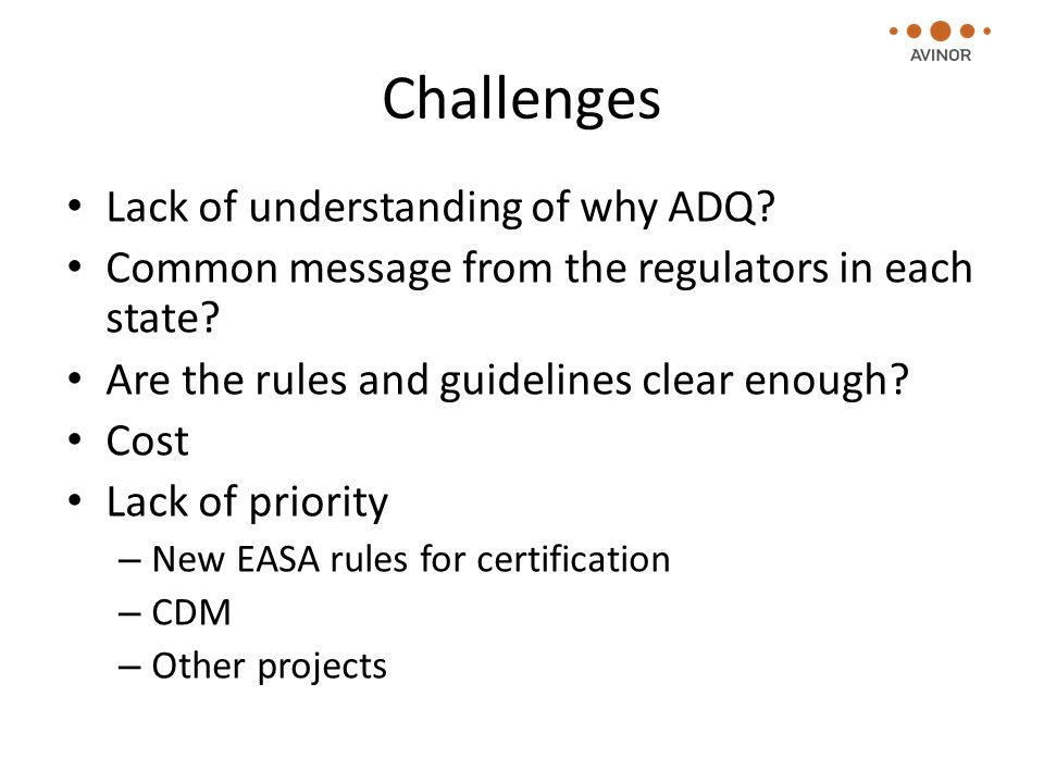 Challenges Lack of understanding of why ADQ. Common message from the regulators in each state.