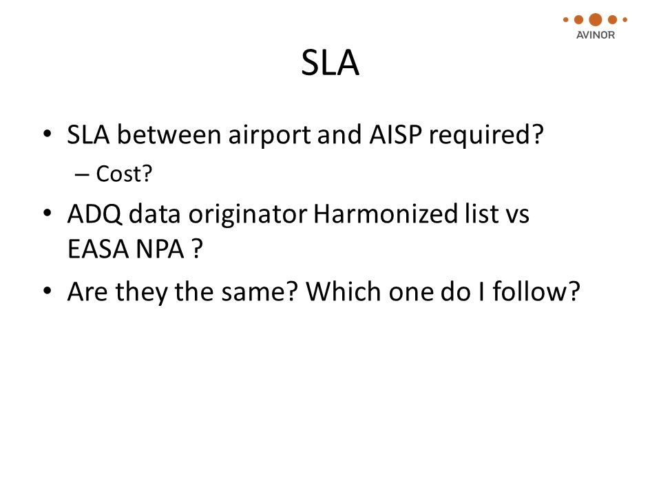 SLA SLA between airport and AISP required. – Cost.
