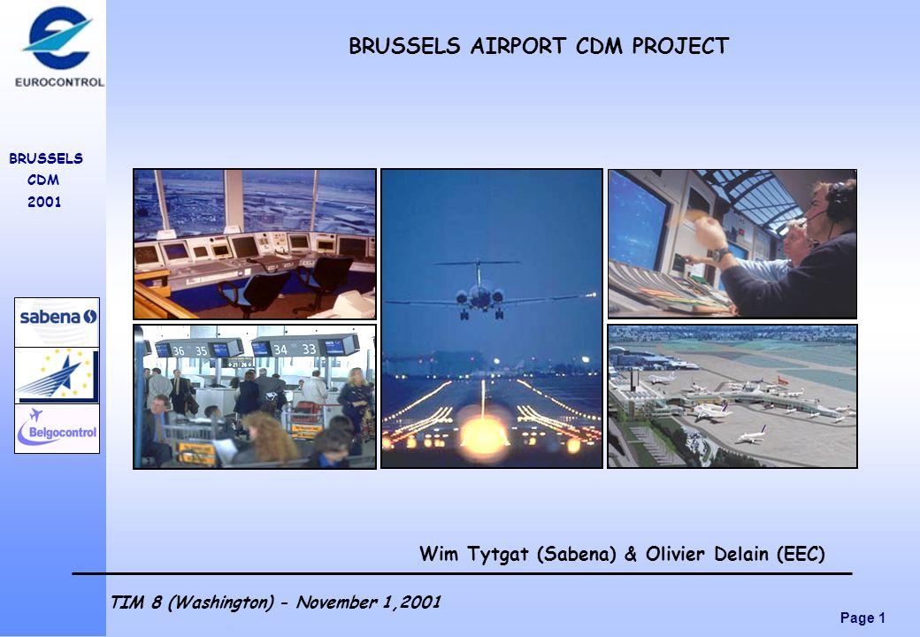 Page 1 BRUSSELS CDM 2001 TIM 8 (Washington) - November 1,2001 Wim Tytgat (Sabena) & Olivier Delain (EEC) BRUSSELS AIRPORT CDM PROJECT