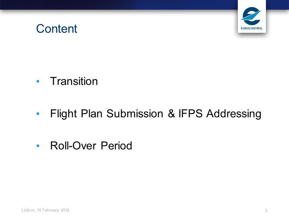 Lisbon, 16 February Content Transition Flight Plan Submission & IFPS Addressing Roll-Over Period