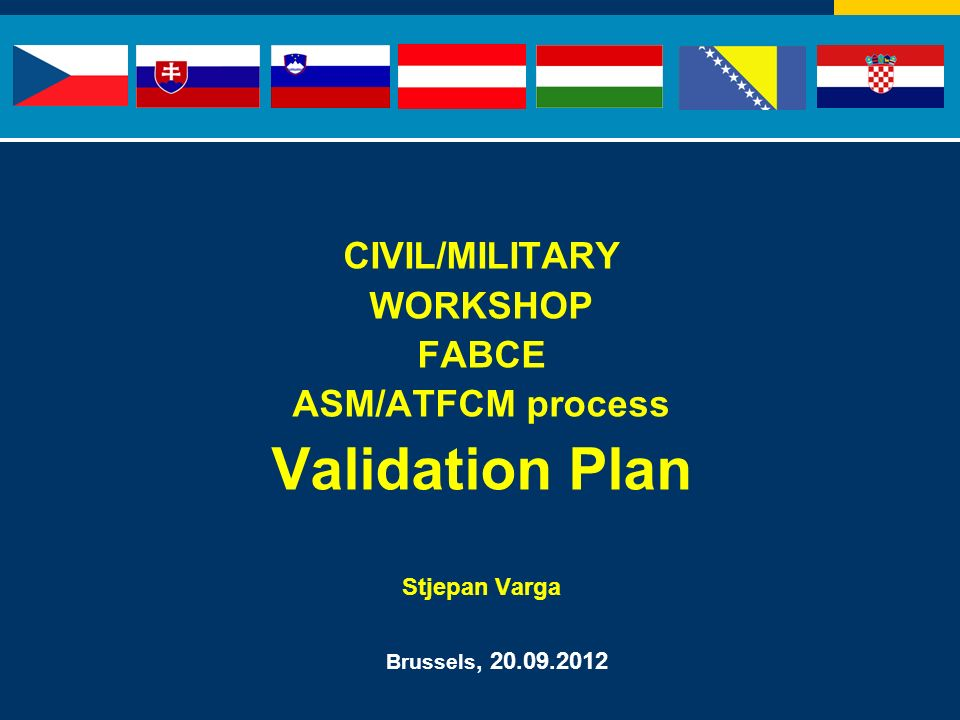 CIVIL/MILITARY WORKSHOP FABCE ASM/ATFCM process Validation Plan Stjepan Varga Brussels,