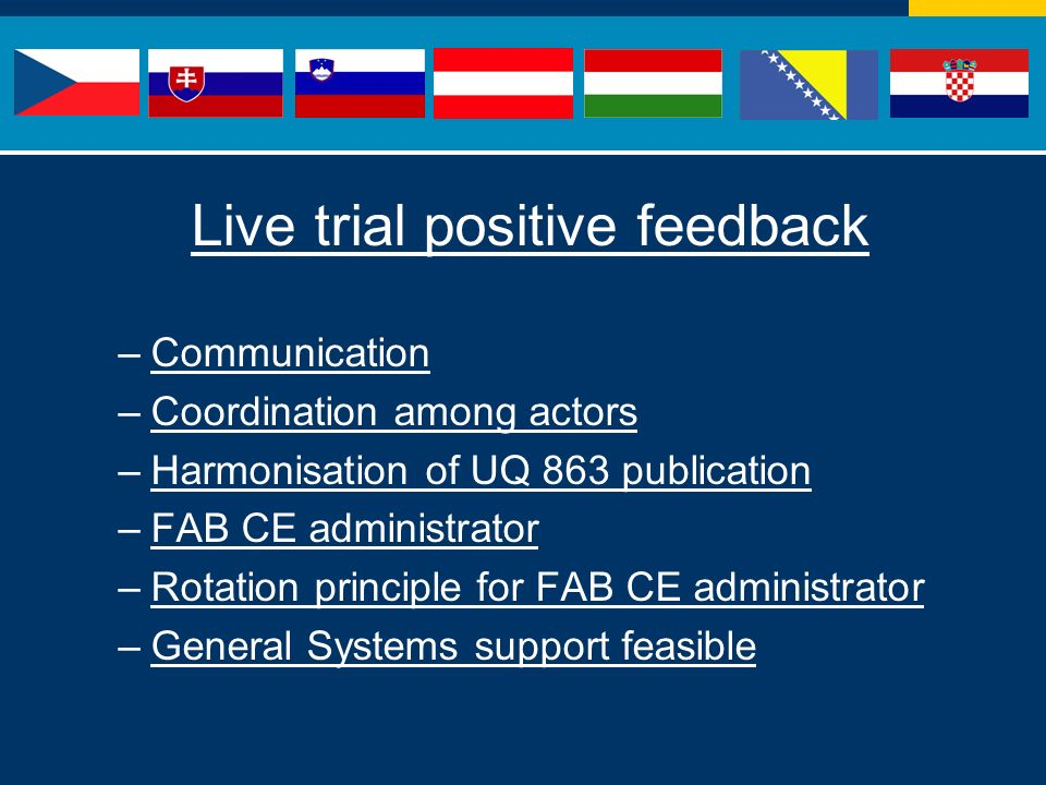 Live trial positive feedback –Communication –Coordination among actors –Harmonisation of UQ 863 publication –FAB CE administrator –Rotation principle for FAB CE administrator –General Systems support feasible
