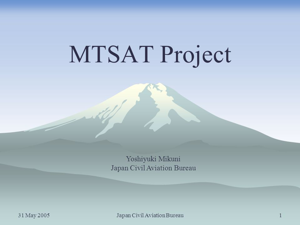 31 May 2005Japan Civil Aviation Bureau2 Current Status MTSAT-1R Launched on 26 February 2005 In-orbit at 140E AMSS Service starts on 1 October 2005 SBAS Service starts on 2006.