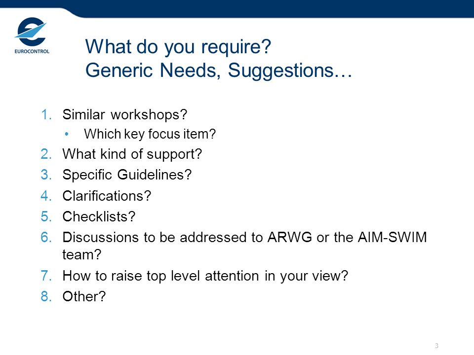 3 What do you require. Generic Needs, Suggestions… 1.Similar workshops.