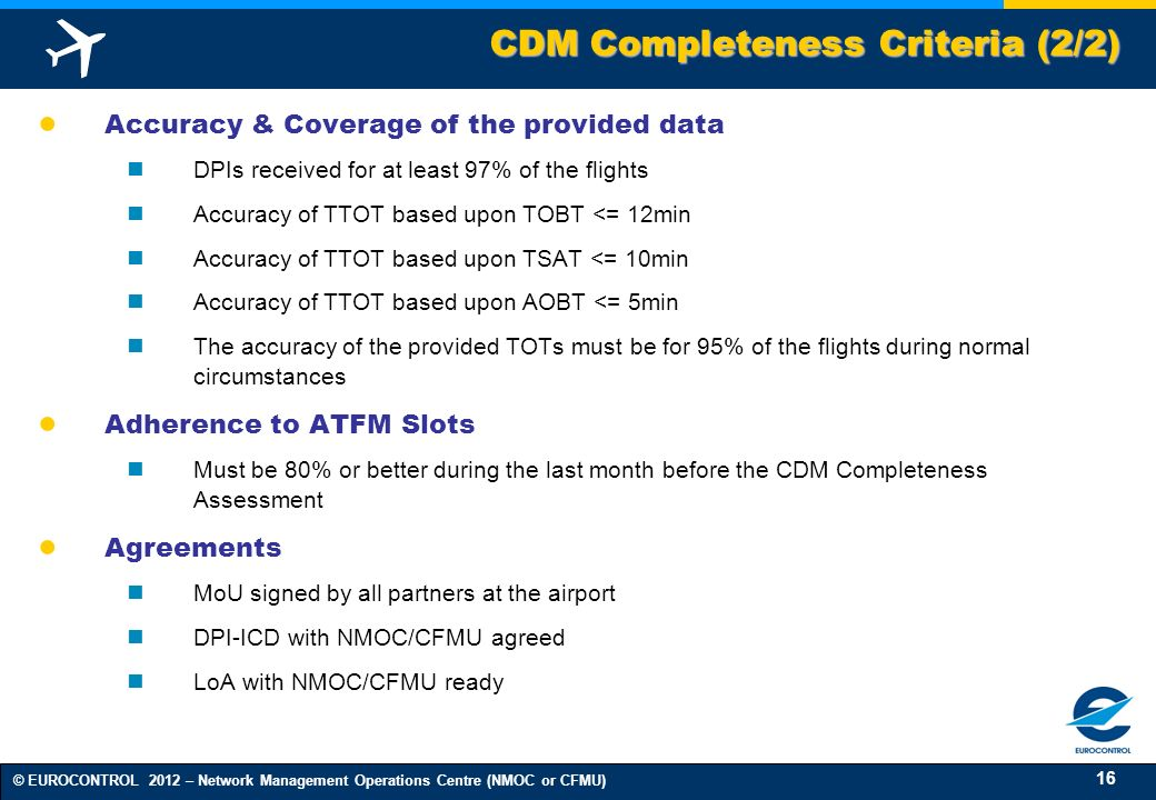 16 © EUROCONTROL 2012 – Network Management Operations Centre (NMOC or CFMU) Accuracy & Coverage of the provided data DPIs received for at least 97% of