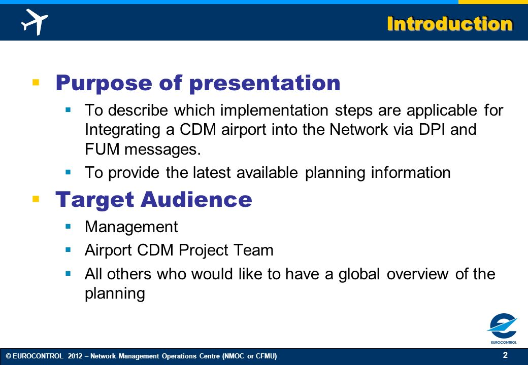 2 © EUROCONTROL 2012 – Network Management Operations Centre (NMOC or CFMU) IntroductionIntroduction Purpose of presentation To describe which implemen
