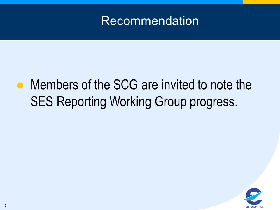 5 Recommendation Members of the SCG are invited to note the SES Reporting Working Group progress.