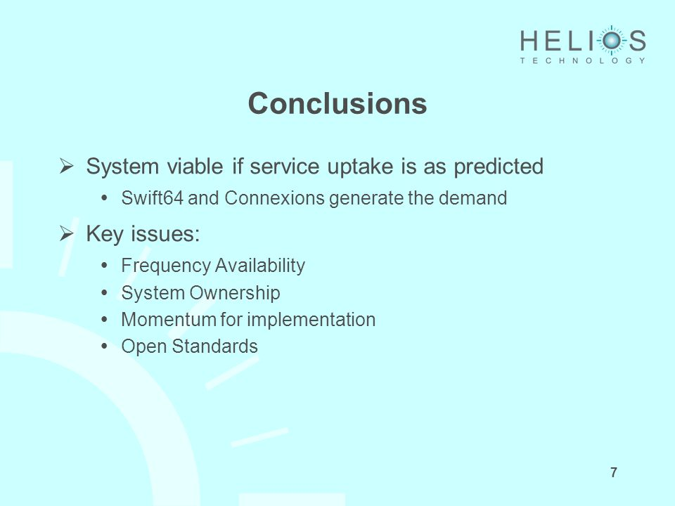 7 Conclusions System viable if service uptake is as predicted Swift64 and Connexions generate the demand Key issues: Frequency Availability System Ownership Momentum for implementation Open Standards