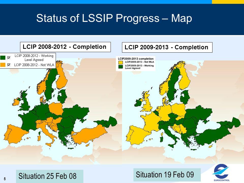 5 Status of LSSIP Progress – Map Situation 25 Feb 08 LCIP 2008-2012 - Completion Situation 19 Feb 09 LCIP 2009-2013 - Completion