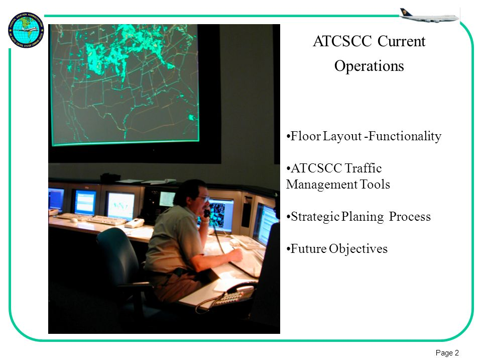 Page 2 ATCSCC Current Operations Floor Layout -Functionality ATCSCC Traffic Management Tools Strategic Planing Process Future Objectives