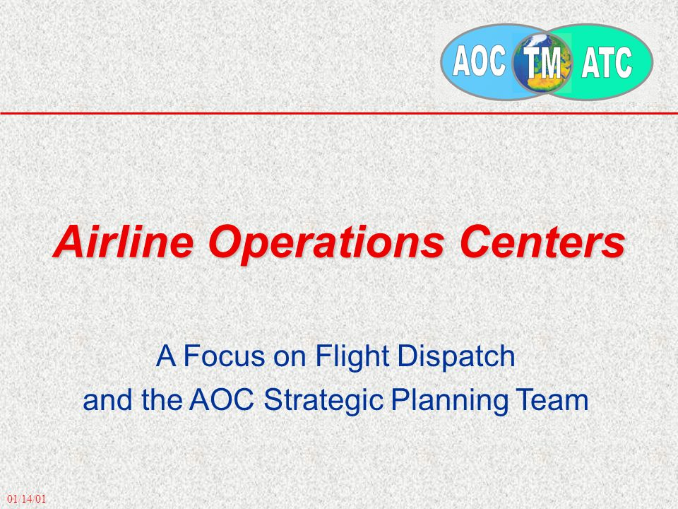 01/14/01 Airline Operations Centers A Focus on Flight Dispatch and the AOC Strategic Planning Team