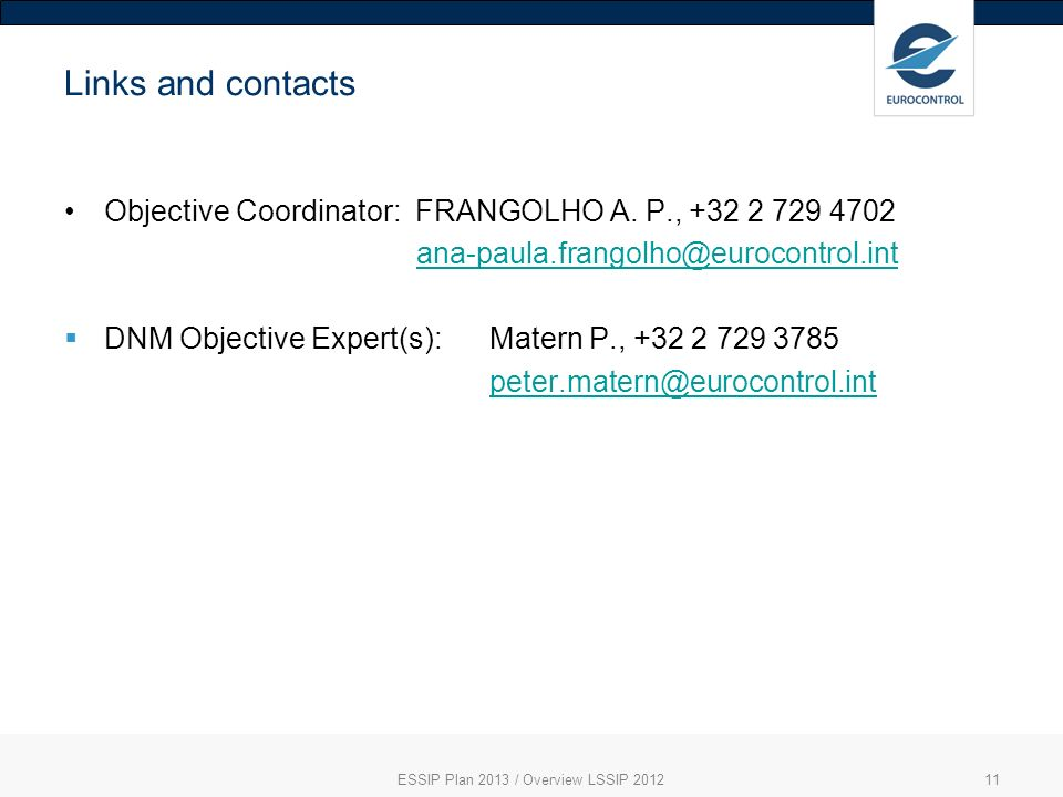 Links and contacts Objective Coordinator: FRANGOLHO A. P., +32 2 729 4702 ana-paula.frangolho@eurocontrol.int DNM Objective Expert(s):Matern P., +32 2