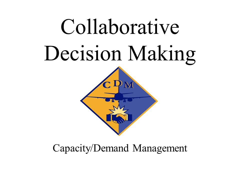 Collaborative Decision Making Capacity/Demand Management