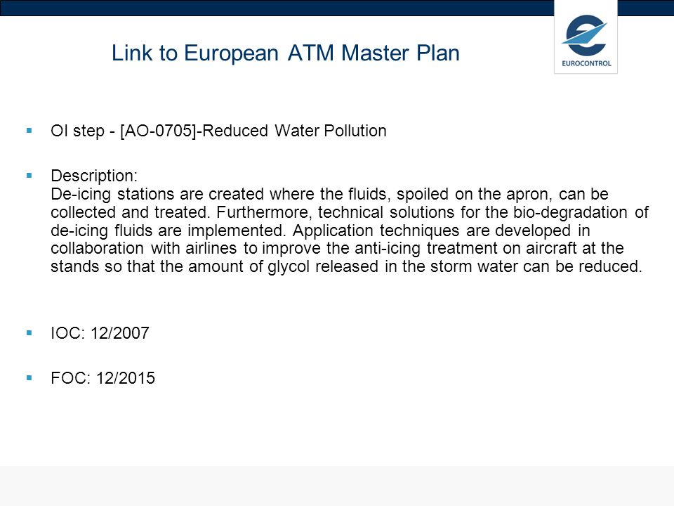 Link to European ATM Master Plan OI step - [AO-0705]-Reduced Water Pollution Description: De-icing stations are created where the fluids, spoiled on the apron, can be collected and treated.