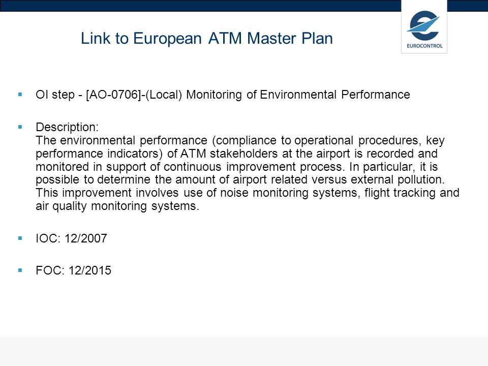 Link to European ATM Master Plan OI step - [AO-0706]-(Local) Monitoring of Environmental Performance Description: The environmental performance (compliance to operational procedures, key performance indicators) of ATM stakeholders at the airport is recorded and monitored in support of continuous improvement process.
