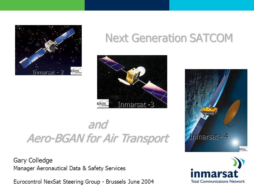 Inmarsat - 4 Inmarsat -3 Inmarsat - 2 Gary Colledge Manager Aeronautical Data & Safety Services Eurocontrol NexSat Steering Group - Brussels June 2004