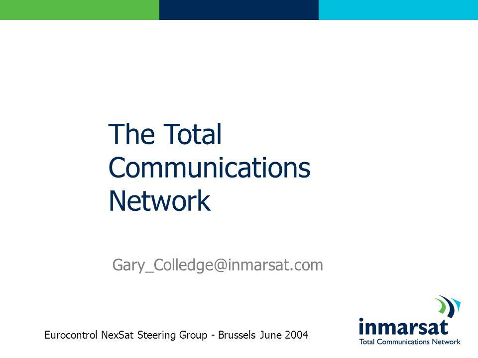 The Total Communications Network Gary_Colledge@inmarsat.com Eurocontrol NexSat Steering Group - Brussels June 2004