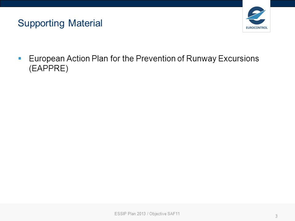 Supporting Material European Action Plan for the Prevention of Runway Excursions (EAPPRE) ESSIP Plan 2013 / Objective SAF11 3