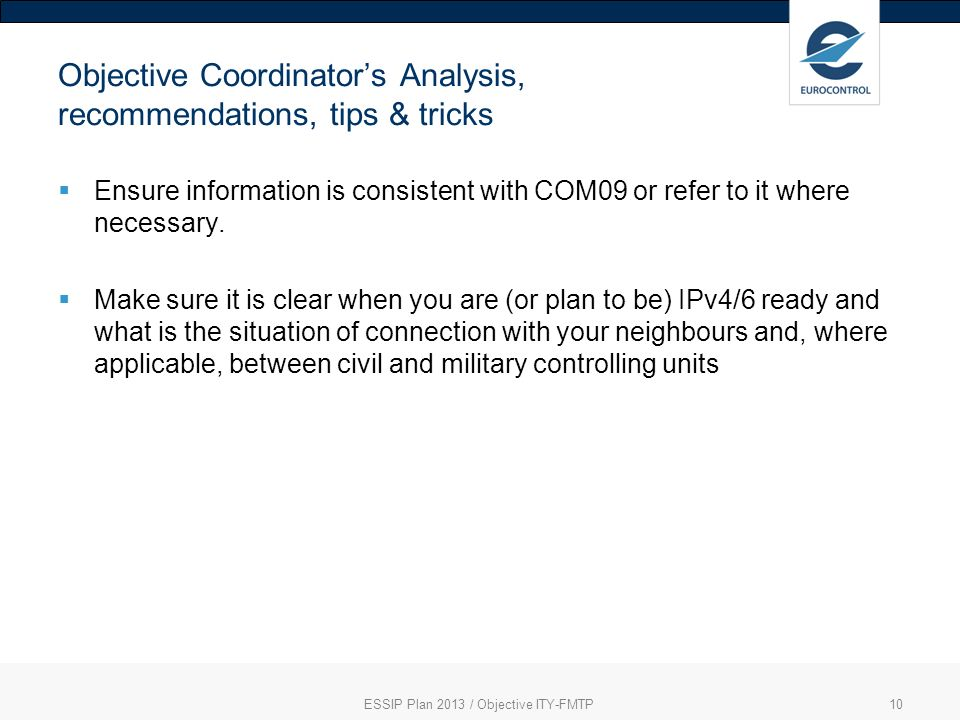 ESSIP Plan 2013 / Objective ITY-FMTP10 Objective Coordinators Analysis, recommendations, tips & tricks Ensure information is consistent with COM09 or