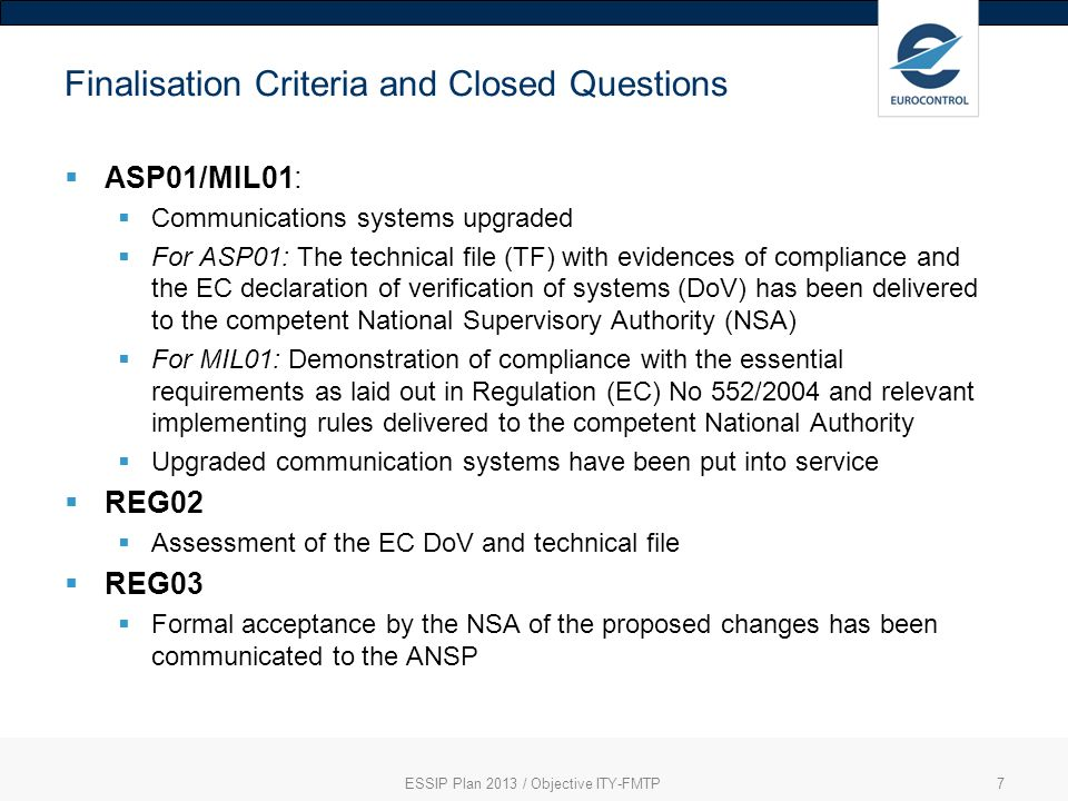 ESSIP Plan 2013 / Objective ITY-FMTP7 Finalisation Criteria and Closed Questions ASP01/MIL01: Communications systems upgraded For ASP01: The technical