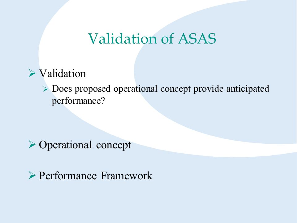 Validation of ASAS Validation Does proposed operational concept provide anticipated performance.