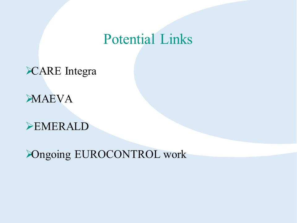 Potential Links CARE Integra MAEVA EMERALD Ongoing EUROCONTROL work