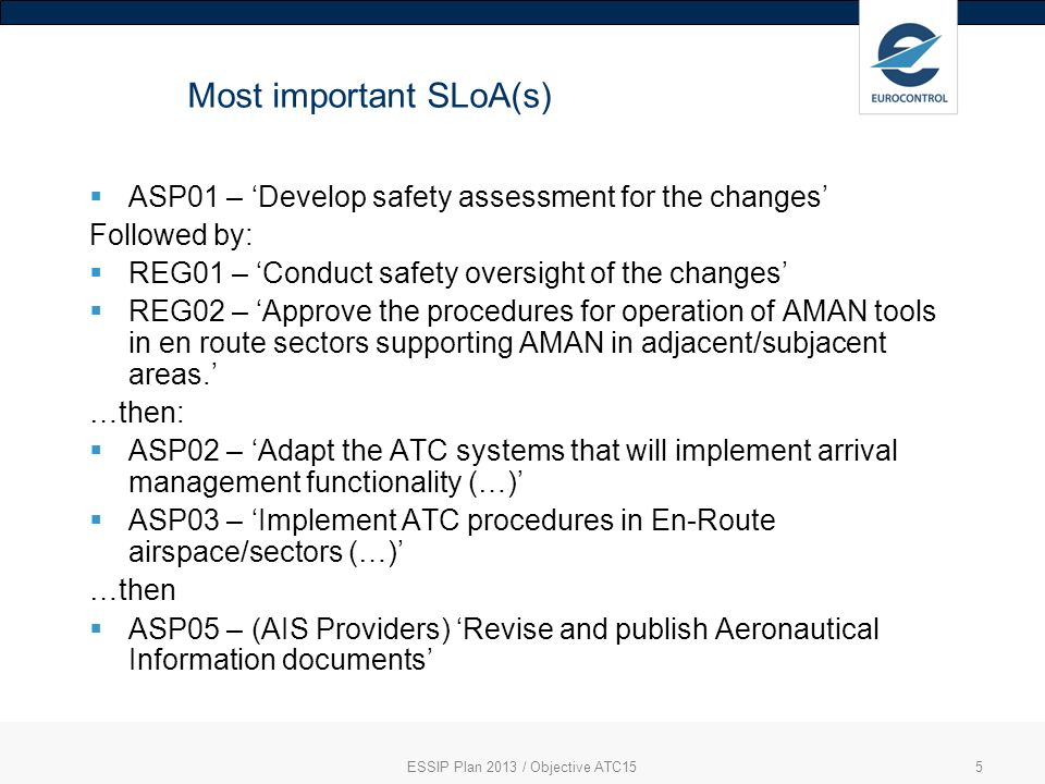 5 Most important SLoA(s) ASP01 – Develop safety assessment for the changes Followed by: REG01 – Conduct safety oversight of the changes REG02 – Approve the procedures for operation of AMAN tools in en route sectors supporting AMAN in adjacent/subjacent areas.